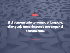 Si el pensamiento corrompe ellenguaje, el lenguaje también puede corromper el pensamiento | Erre Ese